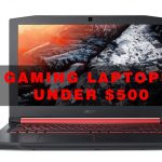 Cheap Gaming Laptops Under $500 In 2021